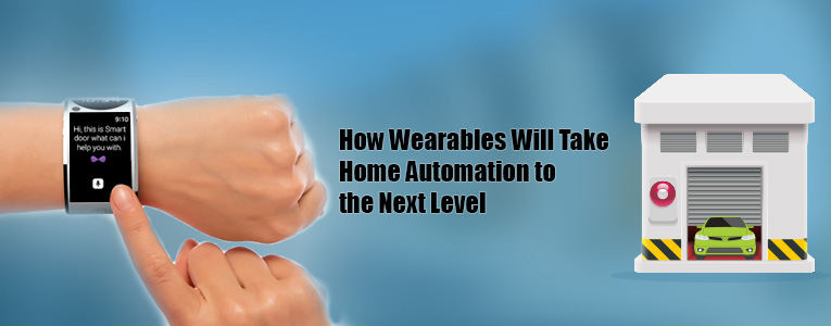 How Wearables Will Take Home Automation to the Next Level