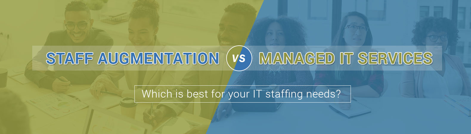 Staff Augmentation Vs Managed IT Services – Which is best for your IT staffing needs?